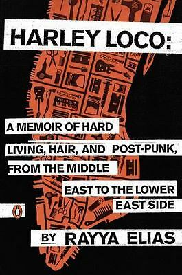 Harley Loco: A Memoir of Hard Living, Hair, and Post-Punk, from the Middle East