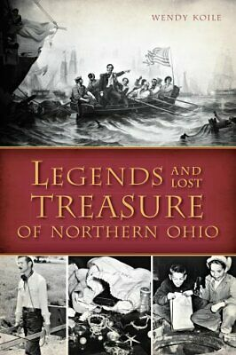 Legends and Lost Treasure of Northern Ohio by Wendy Koile (Paperback /...