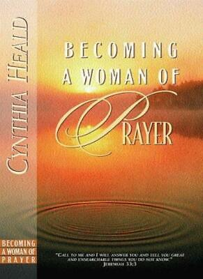 Becoming a Woman of Prayer: A Bible Study By Cynthia Heald