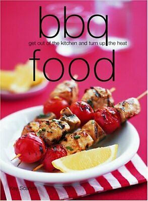 BBQ Food: Get Out of the Kitchen and Turn Up the Heat By Kay Scarlett,Laurel Gl