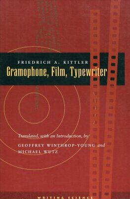 Gramophone, Film, Typewriter by Friedrich A. Kittler 9780804732338 | Brand New
