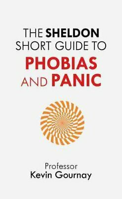 The Sheldon Short Guide to Phobias and Panic 9781847093684 | Brand New