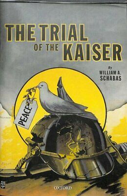 The Trial of the Kaiser by William A. Schabas 9780198833857 | Brand New