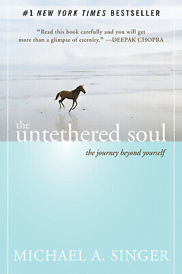 The untethered soul: the journey beyond yourself By Michael A. Singer [PDF]