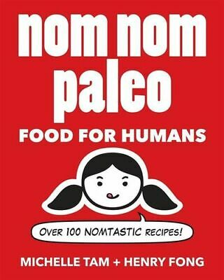 NEW Nom Nom Paleo : Food for Humans By Henry Fong Hardcover Free Shipping