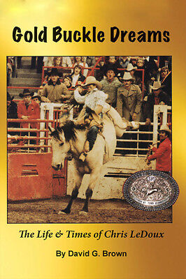"""""""Gold Buckle Dreams - the Life & Times of Chris LeDoux"""" - biography-rodeo book A"""