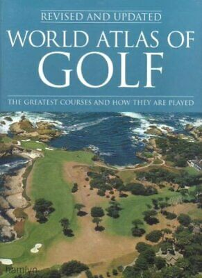 World Atlas of GOLF The Greatest Courses and how they are played By Pat Ward-Th
