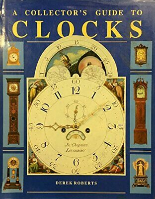 A Collector's Guide to Clocks by Roberts, Derek Hardback Book The Cheap Fast