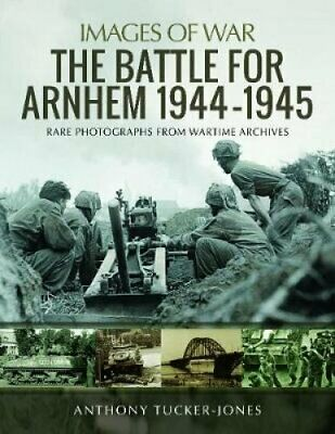 The Battle for Arnhem 1944-1945 Rare Photographs from Wartime A... 9781526730015