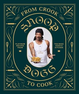 Snoop Dogg - From Crook to Cook : Platinum Recipes from Tha Boss Dogg's Kitchen