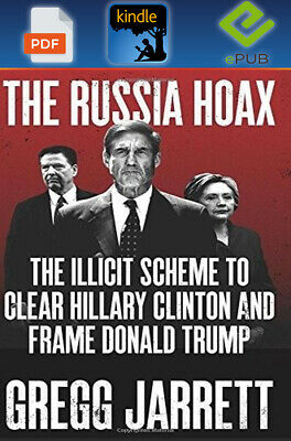 The Russia Hoax The Illicit Scheme to Clear Hillary Clinton Frame Donald Trump