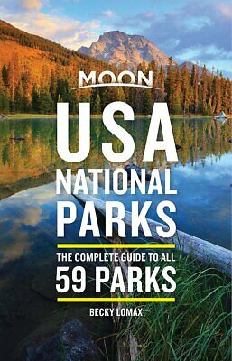 Becky Lomax Moon USA National Parks The Complete Guide to 59 Parks Travel Guide
