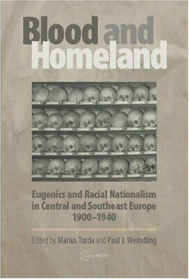 Blood and Homeland: Eugenics and Racial Nationalism in Centr... by Turda, Marius