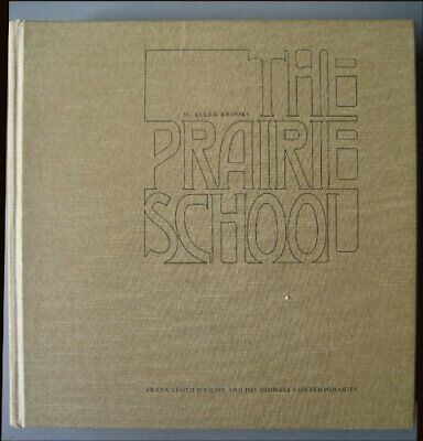 The prairie school; Frank Lloyd Wright and his midwest contemporaries