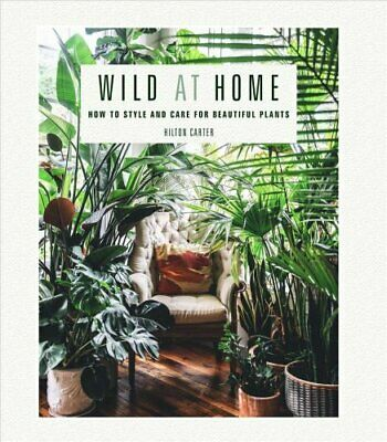 Wild at Home How to Style and Care for Beautiful Plants 9781782497134