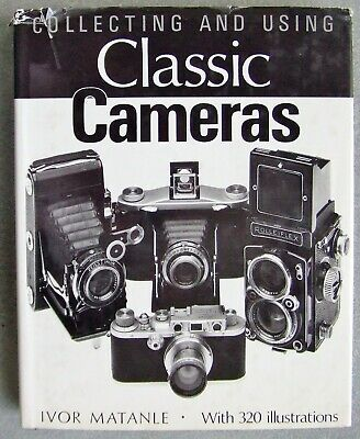 COLLECTING AND USING CLASSIC CAMERAS by IVOR MATANLE