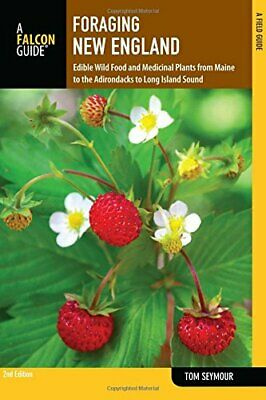 Foraging New England: Edible Wild Food And Medicinal Plants From Maine To The A