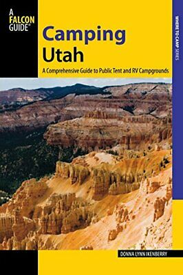 Camping Utah: A Comprehensive Guide to Public Tent and RV Campgrounds (State Ca