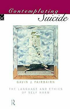 Contemplating Suicide : The Language of Ethics and Self-Harm by Fairbairn, Gavin