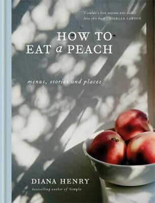 NEW How to eat a peach By Diana Henry Hardcover Free Shipping