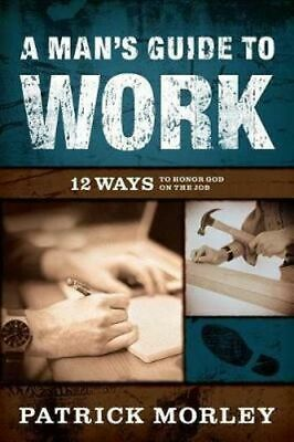 NEW A Man's Guide to Work By Patrick Morley Paperback Free Shipping