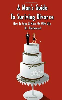 A Man's Guide To Surviving Divorce: How To Cope & Move On With Life By R.L. Bla