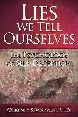 Lies We Tell Ourselves: The Psychology of Self-Deception by Dr Cortney S...