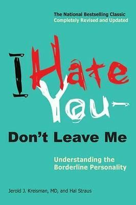 I Hate You--Don't Leave Me: Understanding the Borderline Personality by Kreisma