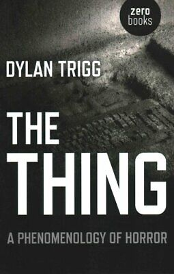 The Thing A Phenomenology of Horror by Dylan Trigg 9781782790778   Brand New