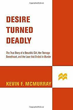 Desire Turned Deadly : The True Story of a Beautiful Girl, Her Teenage Sweethear