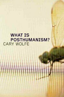 What Is Posthumanism? by Cary Wolfe 9780816666157   Brand New   Free UK Shipping