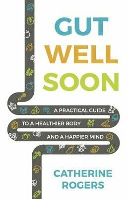 Gut Well Soon A Practical Guide to a Healthier Body and a Happi... 9781784521561