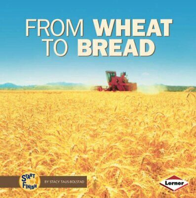 Start to Finish: From Wheat to Bread by Stacy Taus-Bolstad Paperback Book The