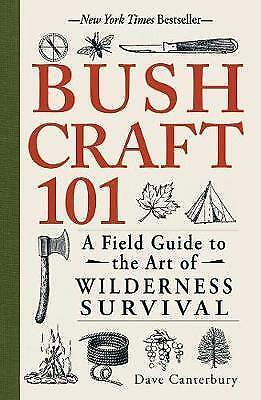 Bushcraft 101. A Field Guide to the Art of Wilderness Survival by Canterbury, Da