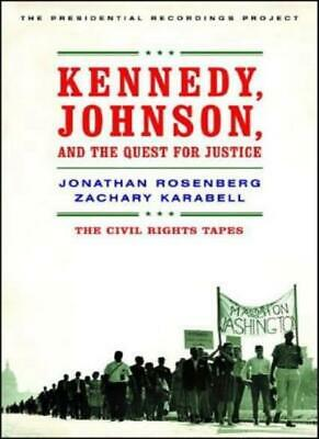 Kennedy, Johnson and the Quest for Justice: The Civil Rights Tapes By Jonathan