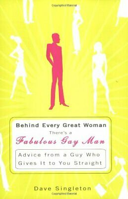Behind Every Great Woman Is a Fabulous Gay Man: Advice from a Guy Who Gives It