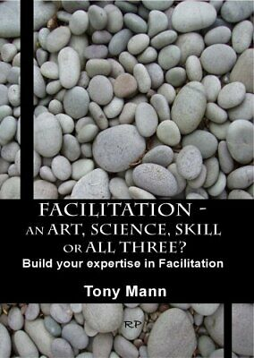 Facilitation - an Art, Science, Skill - or all three? Build your expertise in f