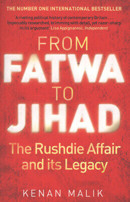 From fatwa to jihad: the Rushdie affair and its legacy by Kenan Malik