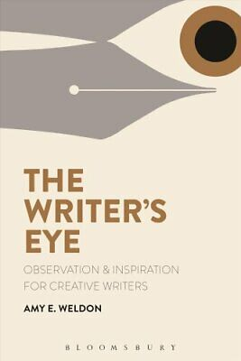 The Writer's Eye Observation and Inspiration for Creative Writers 9781350025301