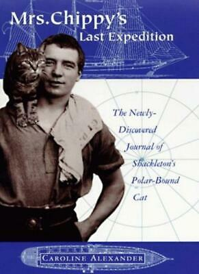 Mrs. Chippy's Last Expedition: The Remarkable Journal of Shackl .9780060175467