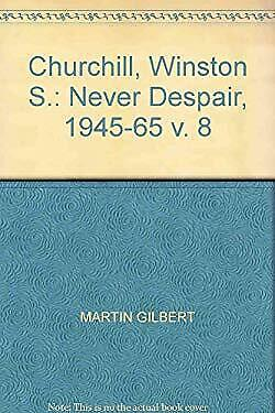 Winston S. Churchill Vol. 8 : Never Despair, 1945-1965 by MARTIN GILBERT