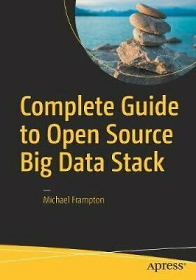 Complete Guide to Open Source Big Data Stack by Michael Frampton 9781484221488