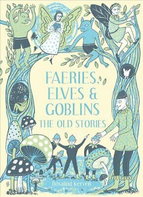 Faeries, Elves and Goblins The Old Stories and fairy tales 9781849945424