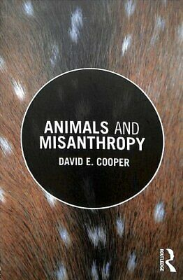 Animals and Misanthropy by David E. Cooper 9781138295940 | Brand New