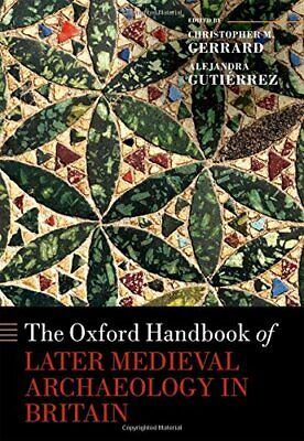 The Oxford Handbook of Later Medieval Archaeology in Britain (Oxford Handbooks),