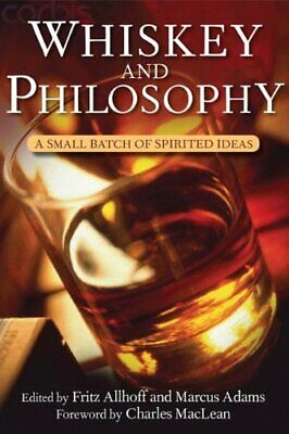 Whiskey and Philosophy: A Small Batch of Spirited Ideas (Philosophy for Everyon