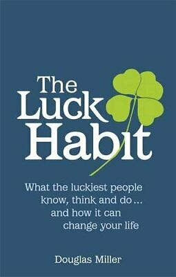 The Luck Habit: What the Luckiest People Think, Know and Do ... and How it Can