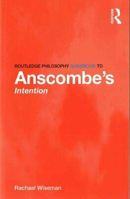 Routledge Philosophy GuideBook to Anscombe's Intention 9780415821872 | Brand New