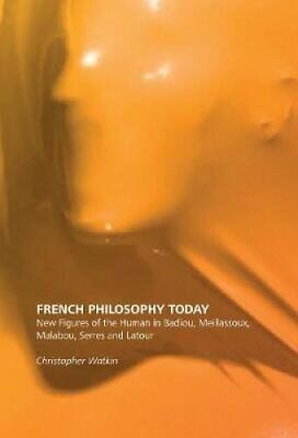 French Philosophy Today: New Figures of the Human in Badiou, Meillassoux,...