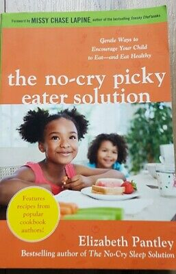 The No-Cry Picky Eater Solution: Gentle Ways to Encourage Your Child to Eat and